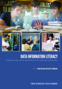 Data Information Literacy Librarians, Data and the Education of a New Generation of Researchers  /