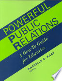 Powerful public relations : a how-to guide for libraries /