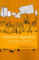 Informed agitation : library and information skills in social justice movements and beyond /