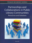 Partnerships and collaborations in public library communities : resources and solutions /