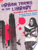 Urban teens in the library : research and practice /