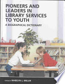 Pioneers and leaders in library services to youth : a biographical dictionary /