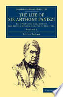 The Life of Sir Anthony Panizzi, K.c.b. Late Principal Librarian of the British Museum, Senator of Italy, Etc.