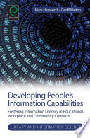 Developing people's information capabilities : fostering information literacy in educational, workplace and community contexts /