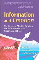 Information and emotion : the emergent affective paradigm in information behavior research and theory /
