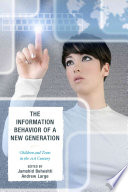 The information behavior of a new generation : children and teens in the 21st century /