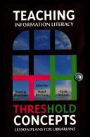 Teaching information literacy threshold concepts : lesson plans for librarians /