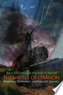 The Shi'ites of Lebanon : modernism, communism, and Hizbullah's Islamists /