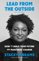 Lead from the outside : how to build your future and make real change /