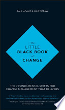 The little black book of change : the 7 fundamental shifts for change management that delivers /