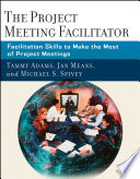 The project meeting facilitator : facilitation skills to make the most of project meetings /