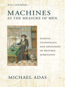 Machines as the measure of men : science, technology, and ideologies of western dominance /