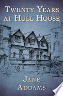 Twenty years at Hull House /