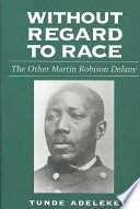 Without regard to race : the other Martin Robison Delany /