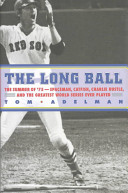 The long ball : the summer of '75--spaceman, catfish, Charlie Hustle, and the greatest World Series ever played /