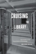 Cruising the library : perversities in the organization of knowledge /