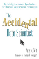 The accidental data scientist : big data applications and opportunities for librarians and information professionals /