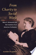 From charity to social work : Mary E. Richmond and the creation of an American profession /