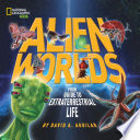 Alien worlds : your guide to extraterrestrial life /