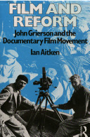 Film and reform : John Grierson and the documentary film movement /