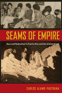 Seams of empire : race and radicalism in Puerto Rico and the United States /