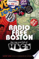 Radio free Boston : the rise and fall of WBCN /