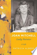 Joan Mitchell : lady painter : a life /