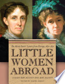 Little women abroad : the Alcott sisters' letters from Europe, 1870-1871 /