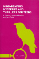 Mind-bending mysteries and thrillers for teens : a programming and readers' advisory guide /