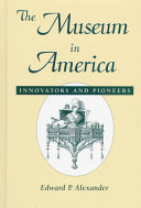 The museum in America : innovators and pioneers /