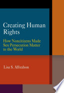 Creating human rights : how noncitizens made sex persecution matter to the world /
