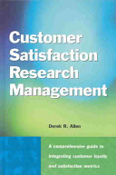 Customer satisfaction research management : a comprehensive guide to integrating customer loyalty and satisfaction metrics in the management of complex organizations /