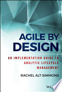 Agile by design : an implementation guide to analytic lifecycle management /