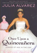 Once upon a quinceañera : coming of age in the USA / Julia Alvarez.