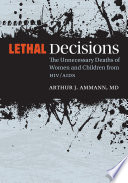 Lethal decisions : the unnecessary deaths of women and children from HIV/AIDS /