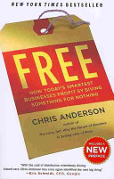 Free : how today's smartest businesses profit by giving something for nothing /