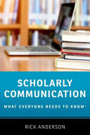 Scholarly communication : what everyone needs to know® /