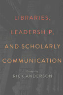 Libraries, leadership, and scholarly communication : essays /