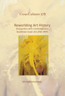 Reworlding art history : encounters with contemporary Southeast Asian art after 1990 /