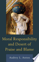 Moral responsibility and desert of praise and blame /