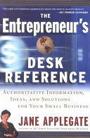 The entrepreneur's desk reference : authoritative information, ideas, and solutions for your small business /