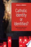 Catholic identity or identities? : refounding ministries in chaotic times /