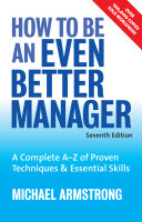How to be an even better manager : a complete A-Z of proven techniques & essential skills /