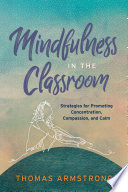 Mindfulness in the classroom : strategies for promoting concentration, compassion, and calm /