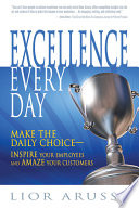 Excellence every day : make the daily choice-- inspire your employees and amaze your customers /