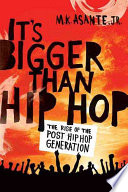It's bigger than hip-hop : the rise of the post-hip-hop generation /