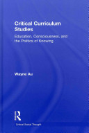 Critical curriculum studies : education, consciousness, and the politics of knowing /