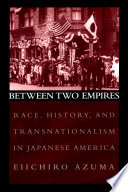 Between two empires : race, history, and transnationalism in Japanese America /