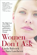 Women don't ask : the high cost of avoiding negotiation-- and positive strategies for change /