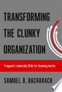 Transforming the clunky organization : pragmatic leadership skills for breaking inertia /